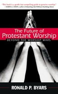 The Future of Protestant Worship Paperback
