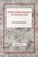 From Jewish Prophet to Gentile God Paperback
