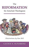 The Reformation For Armchair Theologians (Armchair Theologians Series) Paperback