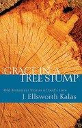 Grace in a Tree Stump Paperback