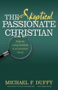 The Skeptical, Passionate Christian Paperback