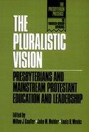 The Pluralistic Vision (The Presbyterian Presence Series) Paperback