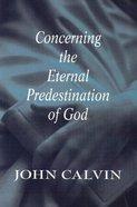 Concerning the Eternal Predestination of God Paperback