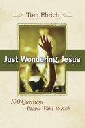 Just Wondering Jesus Paperback