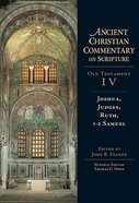 Accs OT: Joshua, Judges, Ruth, 1-2 Samuel (Ancient Christian Commentary On Scripture: Old Testament Series) Hardback