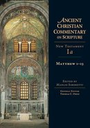 Accs NT: Matthew 1-13 (Ancient Christian Commentary On Scripture: New Testament Series) Hardback