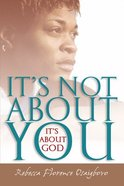 It's Not About You, It's About God Paperback