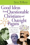 Good Ideas From Questionable Christians and Outright Pagans Paperback