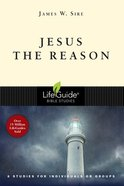 Jesus the Reason (8 Studies) (Lifeguide Bible Study Series) Paperback