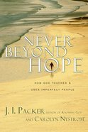 Never Beyond Hope: How God Touches and Uses Imperfect People Paperback