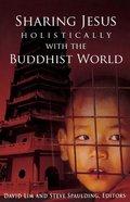 Sharing Jesus Holistically With the Buddist World Paperback