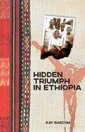 Hidden Triumph in Ethiopia Paperback
