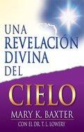 Una Revelacion Del Cielo (A Divine Revelation Of Heaven) Paperback
