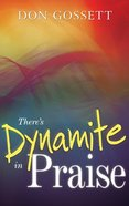 There's Dynamite in Praise Paperback