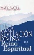 Una Revelacion Divina Reino Del Espiritual (A Divine Revelation Of The Spirit Realm) Paperback
