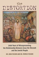 The Distortion: 2000 Years of Misrepresenting the Relationship Between Jesus the Messiah and the Jewish People Paperback