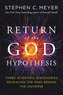The Return of the God Hypothesis: Compelling Scientific Evidence For the Existence of God Hardback