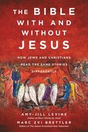 The Bible With and Without Jesus: How Jews and Christians Read the Same Stories Differently Hardback