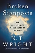 Broken Signposts: How Christianity Explains the World Hardback
