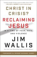 Christ in Crisis?: Reclaiming Jesus in a Time of Fear, Hate, and Violence Paperback