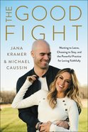 The Good Fight: Wanting to Leave, Choosing to Stay, and the Powerful Practice For Loving Faithfully Hardback