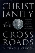 Christianity At the Crossroads: How the Second Century Shaped the Future of the Church Paperback
