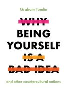 Why Being Yourself is a Bad Idea: Discover Joy By Living Differently Paperback