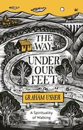 The Way Under Our Feet: A Spirituality of Walking Paperback