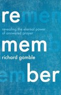 Remember: Learning From Answered Prayer Paperback