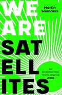 We Are Satellites: An Introduction to Following Jesus Paperback