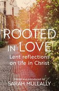 Rooted in Love: Lent Reflections on Life in Christ Paperback