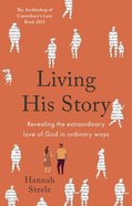 Living His Story: Revealing the Revolutionary Love of God: The Archbishop of Canterbury's Lent Book 2021 Paperback