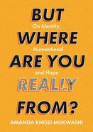 But Where Are You Really From?: On Identity, Humanhood and Hope Paperback