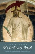 No Ordinary Angel - Celestial Spirits & Christian Claims About Jesus (Anchor Yale Bible Commentaries Series) Hardback