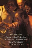 Divine Bodies: Resurrecting Perfection in the New Testament and Early Christianity Hardback
