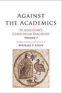 St. Augustine's Cassiciacum Dialogues: Against the Academics (Vol #01) Hardback