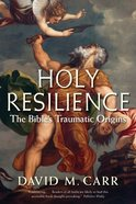 Holy Resilience: The Bible's Traumatic Origins Paperback