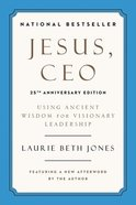 Jesus, Ceo: Using Ancient Wisdom For Visionary Leadership (25th Anniversary Edition) Paperback