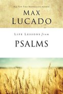 Life Lessons From Psalms (Life Lessons With Max Lucado Series) eBook