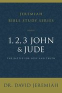 1, 2, 3, John and Jude: The Battle For Love and Truth (David Jeremiah Bible Study Series) Paperback
