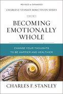 Emotionally Whole: Change Your Thoughts to Be Happier and Healthier (Charles F Stanley Bible Study Series) Paperback