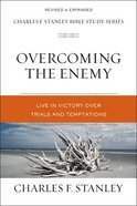 Overcoming the Enemy: Life in Victory Over Trials and Temptations (Charles F Stanley Bible Study Series) Paperback