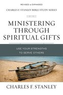 Ministering Through Spiritual Gifts: Use Your Strengths to Serve Others (Charles F Stanley Bible Study Series) Paperback