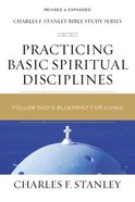 Practicing Basic Spiritual Disciplines: Follow God's Blueprint For Living (Charles F Stanley Bible Study Series) Paperback
