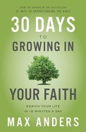 30 Days to Growing in Your Faith: Enrich Your Life in 15 Minutes a Day Paperback