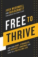 Free to Thrive: How Your Hurt, Struggles, and Deepest Longings Can Lead to a Fulfilling Life Hardback