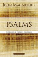 Psalms: Worshipping the One True God (Macarthur Bible Study Series) Paperback