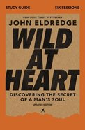 Wild At Heart: Discovering the Secret of a Man's Soul (Study Guide) Paperback