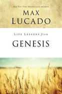 Life Lessons From Genesis (Life Lessons With Max Lucado Series) eBook