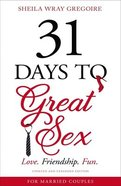 31 Days to Great Sex: Love. Friendship. Fun. Paperback